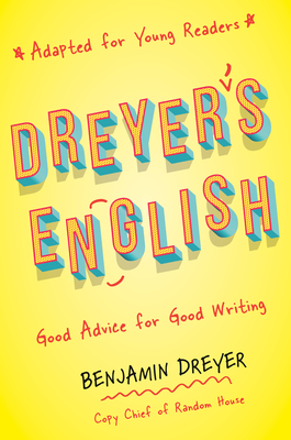 Dreyer's English (Adapted for Young Readers): Good Advice for Good Writing - Dreyer, Benjamin