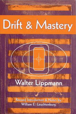 Drift and Mastery - Lippmann, Walter, and Leuchtenburg, William E (Introduction by)