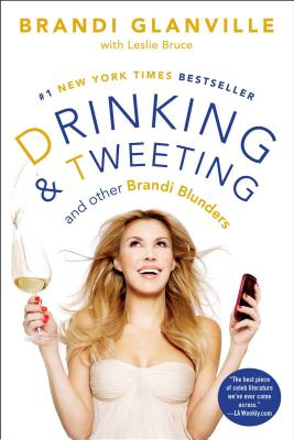 Drinking and Tweeting: And Other Brandi Blunders - Glanville, Brandi