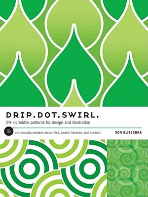 Drip Dot Swirl: 94 Incredible Patterns for Design and Illustration - Glitschka, Von