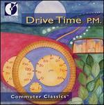 Drive Time P.M.: Commuter Classics - Altramar Medieval Music Ensemble; Baltimore Consort; Chatham Baroque; Chris Norman (flute); Claire Gignac (vocals);...
