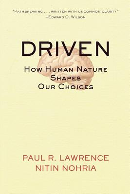 Driven: How Human Nature Shapes Our Choices - Lawrence, Paul R, and Nohria, Nitin