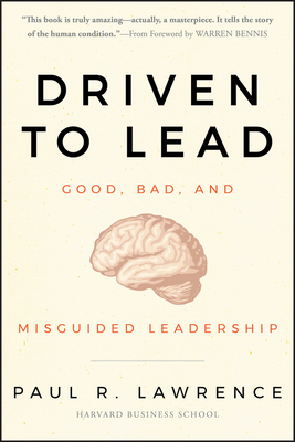 Driven to Lead: Good, Bad, and Misguided Leadership - Lawrence, Paul R, and Bennis, Warren (Foreword by)