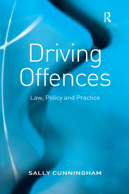 Driving Offences: Law, Policy and Practice - Cunningham, Sally
