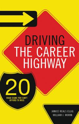 Driving the Career Highway: 20 Road Signs You Can't Afford to Miss - Ellig, Janice Reals
