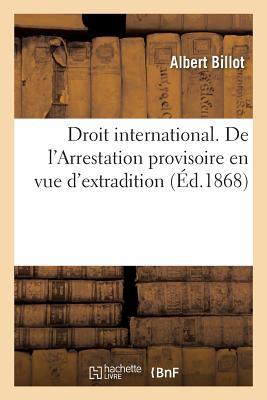 Droit International. de L'Arrestation Provisoire En Vue D'Extradition - Billot-A