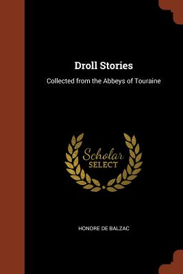 Droll Stories: Collected from the Abbeys of Touraine - De Balzac, Honore