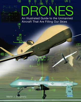 Drones: An Illustrated Guide to the Unmanned Aircraft That are Filling Our Skies - Dougherty, Martin J.