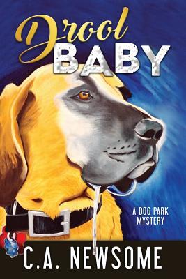 Drool Baby: A Dog Park Mystery - Newsome, C A