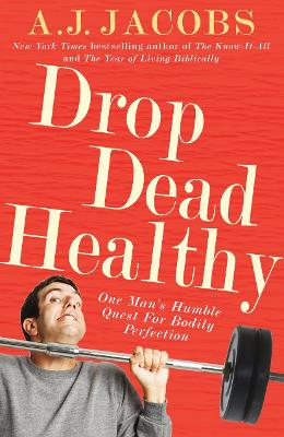 Drop Dead Healthy: One Man's Humble Quest for Bodily Perfection - Jacobs, A. J.