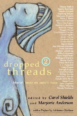Dropped Threads 2: More of What We Aren't Told - Shields, Carol, and Anderson, Marjorie