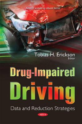 Drug-Impaired Driving: Data & Reduction Strategies - Erickson, Tobias H. (Editor)