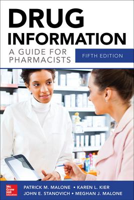 Drug Information a Guide for Pharmacists - Malone, Patrick M., and Kier, Karen L., and Stanovich, John