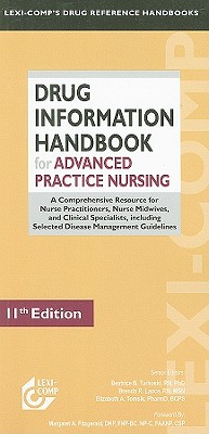Drug Information Handbook for Advanced Practice Nursing: A Comprehensive Resource for Nurse Practitioners, Nurse Midwives, and Clinical Specialists, Including Selected Disease Management Guidelines - Turkoski, Beatrice B (Editor), and Lance, Brenda R (Editor), and Tomsik, Elizabeth A (Editor)