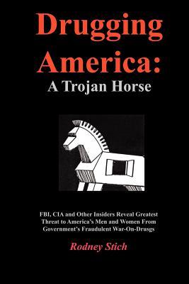 Drugging America: A Trojan Horse - Stich, Rodney
