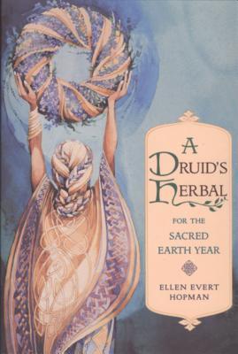Druid's Herbal for the Sacred Earth Year - Hopman, Ellen Evert