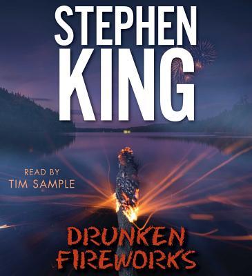 Drunken Fireworks - King, Stephen, and Sample, Tim (Read by)