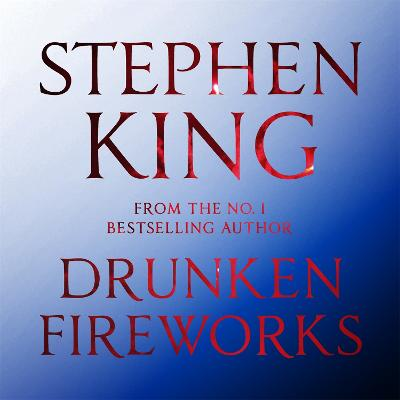 Drunken Fireworks - King, Stephen, and Sample, Tim (Read by)