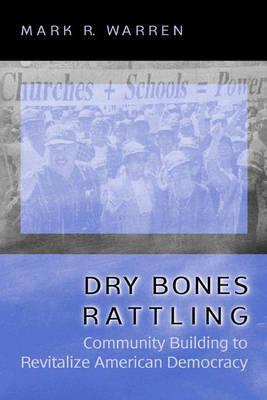 Dry Bones Rattling: Community Building to Revitalize American Democracy - Warren, Mark R