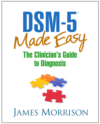 Dsm-5(r) Made Easy: The Clinician's Guide to Diagnosis - Morrison, James, MD