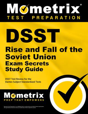 Dsst Rise and Fall of the Soviet Union Exam Secrets Study Guide: Dsst Test Review for the Dantes Subject Standardized Tests - Dsst Exam Secrets Test Prep (Editor)