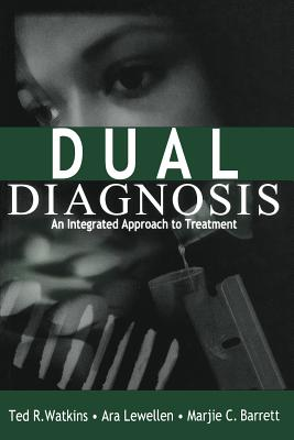 Dual Diagnosis: An Integrated Approach to Treatment - Watkins, Ted R, Dr., and Lewellen, Ara, and Barrett, Marjie C, Dr.