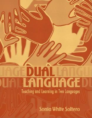 Dual Language: Teaching and Learning in Two Languages - Soltero, Sonia White