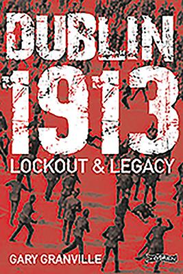 Dublin 1913: Lockout & Legacy - Granville, Gary