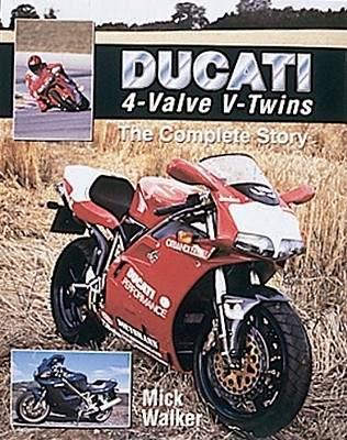 Ducati 4-Valve V-Twins: The Complete Story - Walker, Mick