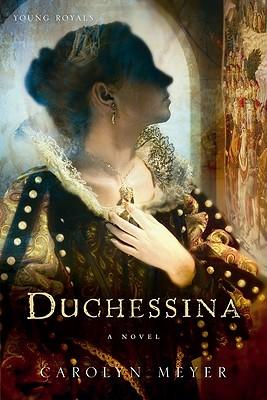 Duchessina: A Novel of Catherine de' Medici - Meyer, Carolyn