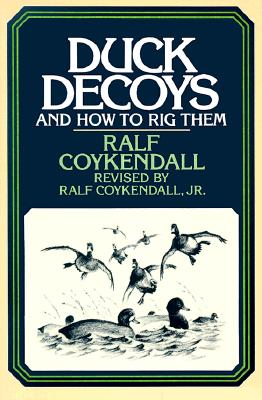 Duck Decoys: And How to Rig Them - Coykendall, Ralf