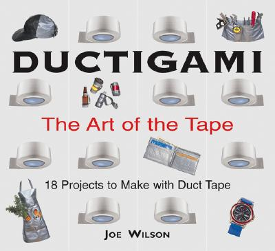 Ductigami: The Art of the Tape - Wilson, Joe