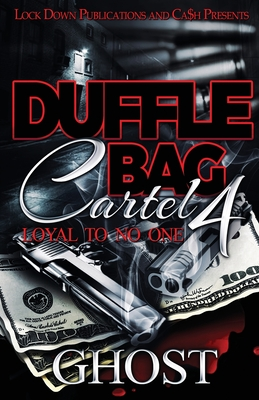 Duffle Bag Cartel 4: Loyal To No One - Ghost