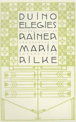 Duino Elegies: A Bilingual Edition - Rilke, Rainer Maria, and Snow, Edward (Translated by)
