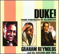 Duke! Three Portraits Of Ellington - Graham Reynolds/The Golden Arm Trio