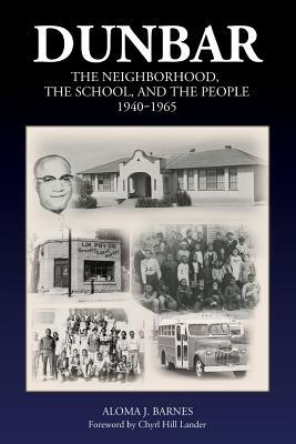 Dunbar: The Neighborhood, the School, and the People, 1940-1965 - Barnes, Aloma J