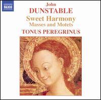 Dunstable: Sweet Harmony - Masses and Motets - Joanna Forbes (soprano); Kathryn Oswald (alto); Rebecca Hickey (soprano); Tonus Peregrinus