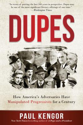 Dupes: How America's Adversaries Have Manipulated Progressives for a Century - Kengor, Paul, PH.D.