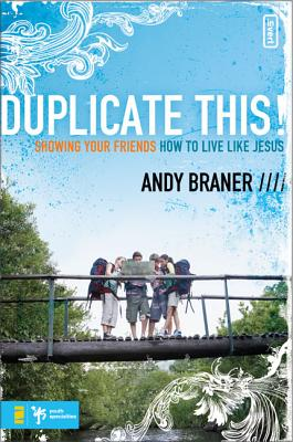 Duplicate This!: Showing Your Friends How to Live Like Jesus - Braner, Andy