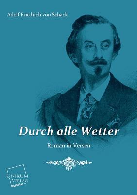Durch Alle Wetter - Schack, Adolf Friedrich Von