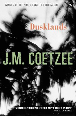 Dusklands - Coetzee, J.M., and Coetzee, J M