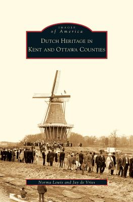 Dutch Heritage in Kent and Ottawa Counties - Lewis, Norma, and De Vries, Jay