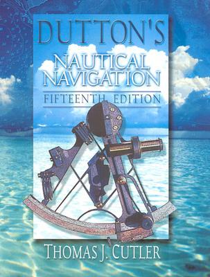 Dutton's Nautical Navigation, 15th Edition - Cutler, Thomas J