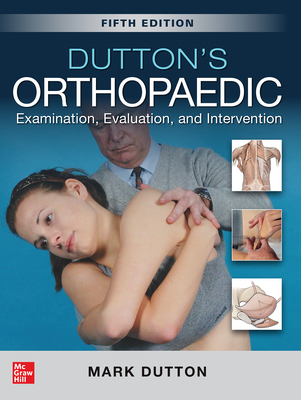 Dutton's Orthopaedic: Examination, Evaluation and Intervention, Fifth Edition - Dutton, Mark