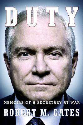 Duty: Memoirs of a Secretary at War - Gates, Robert M