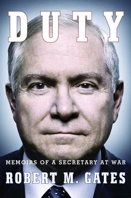 Duty: Memoirs of a Secretary at War - Gates, Robert M