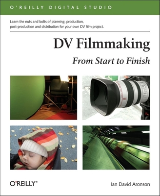 DV Filmmaking: From Start to Finish - Aronson, Ian David