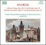 Dvor�k: A Hero's Song; Czech Suite; Hussite Overture; Festival March