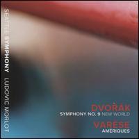 "Dvorák: Symphony No. 9 ""New World""; Varèse: Amériques - Seattle Symphony Orchestra; Ludovic Morlot (conductor)"