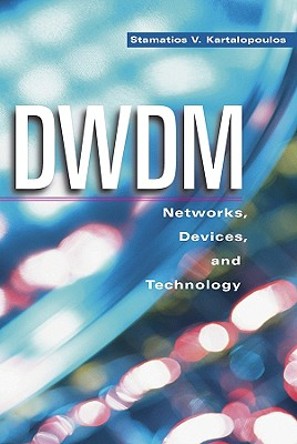 Dwdm: Networks, Devices, and Technology - Kartalopoulos, Stamatios V